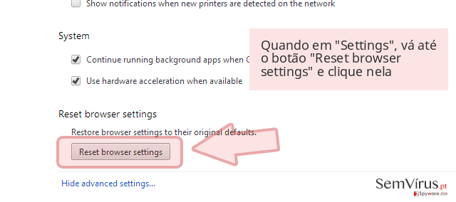 Quando em 'Settings', vá até o botão 'Reset browser settings' e clique nela
