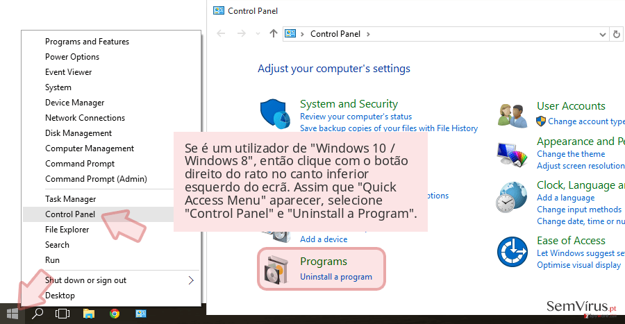 Se é um utilizador de 'Windows 10 / Windows 8', então clique com o botão direito do rato no canto inferior esquerdo do ecrã. Assim que 'Quick Access Menu' aparecer, selecione 'Control Panel' e 'Uninstall a Program'.